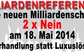 Keine neuen Milliardenschulden – 2 x NEIN am 18. Mai 2014 - Neuverhandlung statt Luxuslösungen