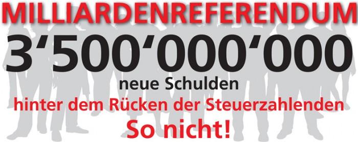 Milliardenreferendum – 3'500 Millionen neue Schulden – So nicht!